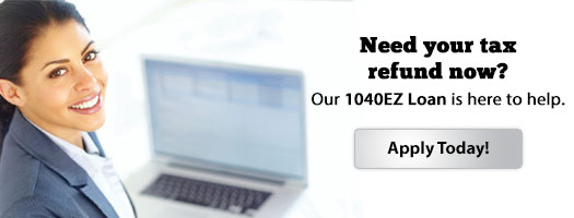 Need Your Tax Refund Now? Cover your anticipated refund or tax obligation with a 1040EZ Loan